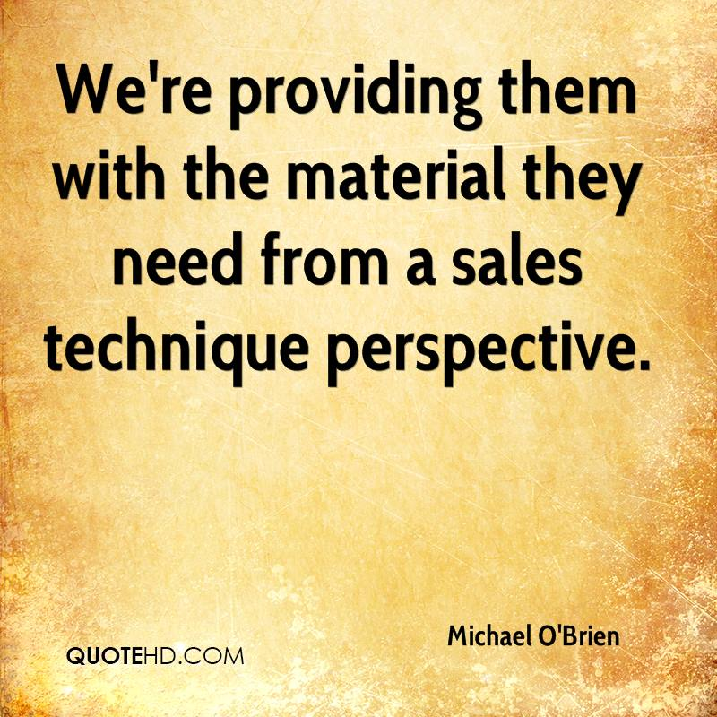 We're providing them with the material they need from a sales technique perspective.