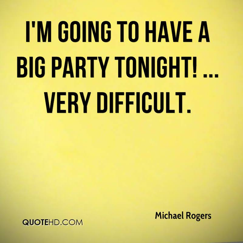I'm going to have a big party tonight! ... very difficult.