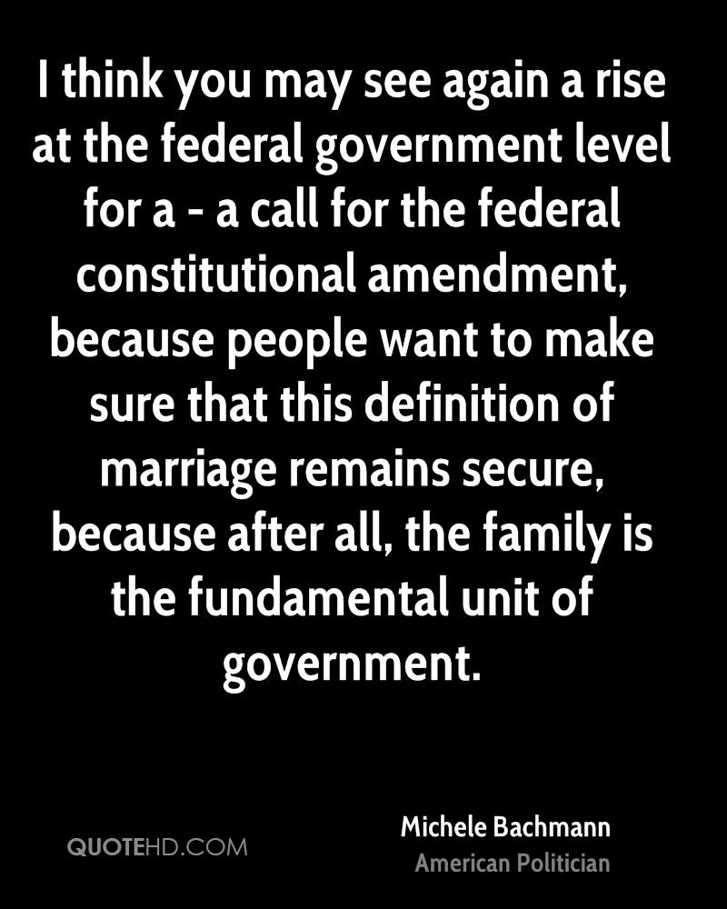 I think you may see again a rise at the federal government level for a - a call for the federal constitutional amendment, because people want to make sure that this definition of marriage remains secure, because after all, the family is the fundamental unit of government.