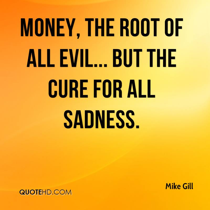 essay about money is the root of evil Home / uncategorized / essay writing money is the root of all evil verse research paper custom essay writing money is the root of all evil verse.