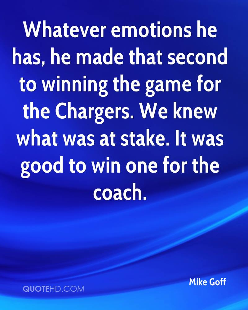 Whatever emotions he has, he made that second to winning the game for the Chargers. We knew what was at stake. It was good to win one for the coach.
