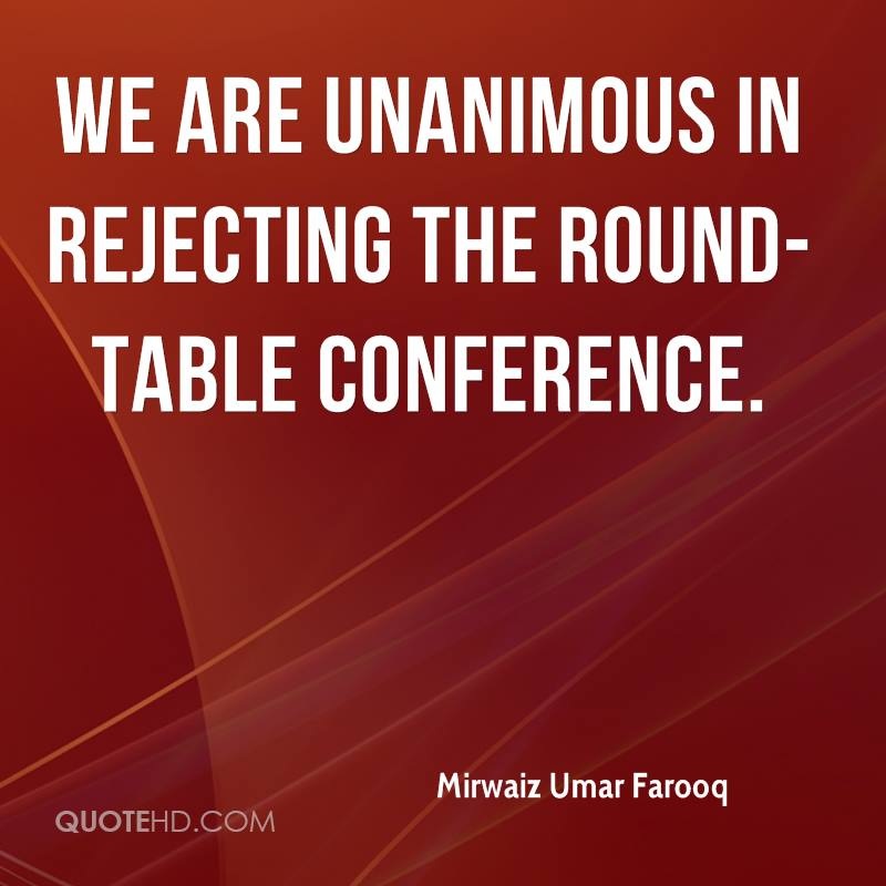 We are unanimous in rejecting the round-table conference.