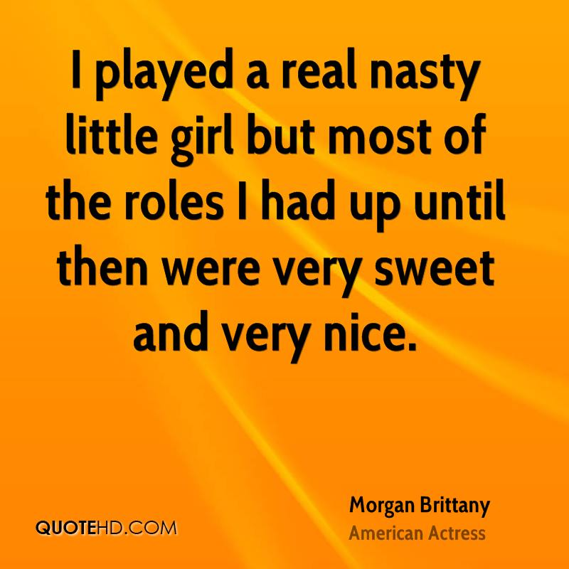 I played a real nasty little girl but most of the roles I had up until then were very sweet and very nice.