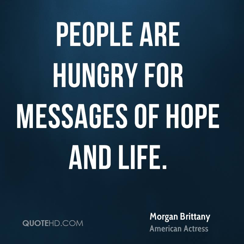 People are hungry for messages of hope and life.