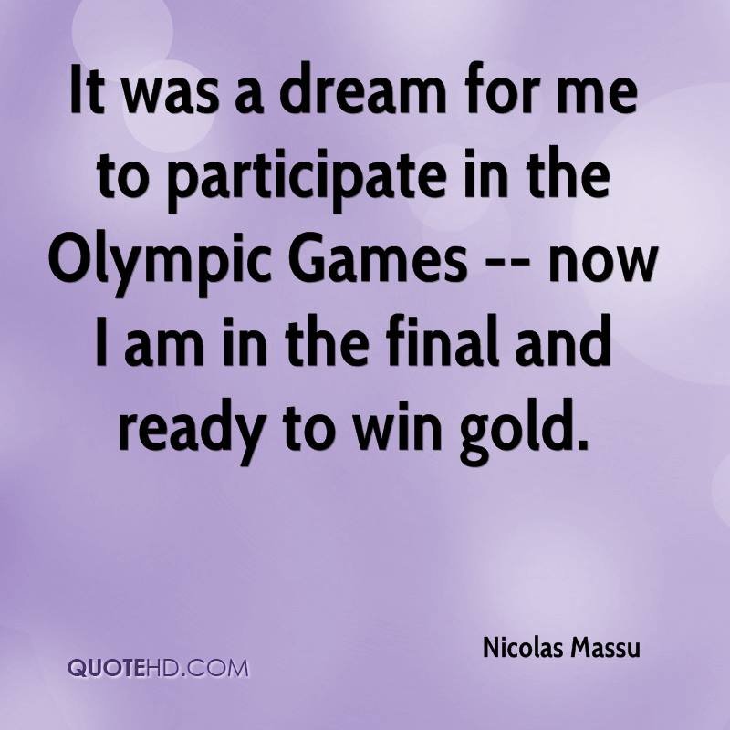 It was a dream for me to participate in the Olympic Games -- now I am in the final and ready to win gold.