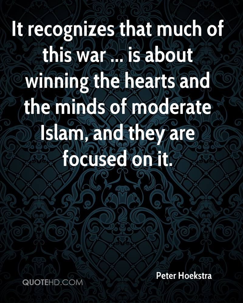 It recognizes that much of this war ... is about winning the hearts and the minds of moderate Islam, and they are focused on it.