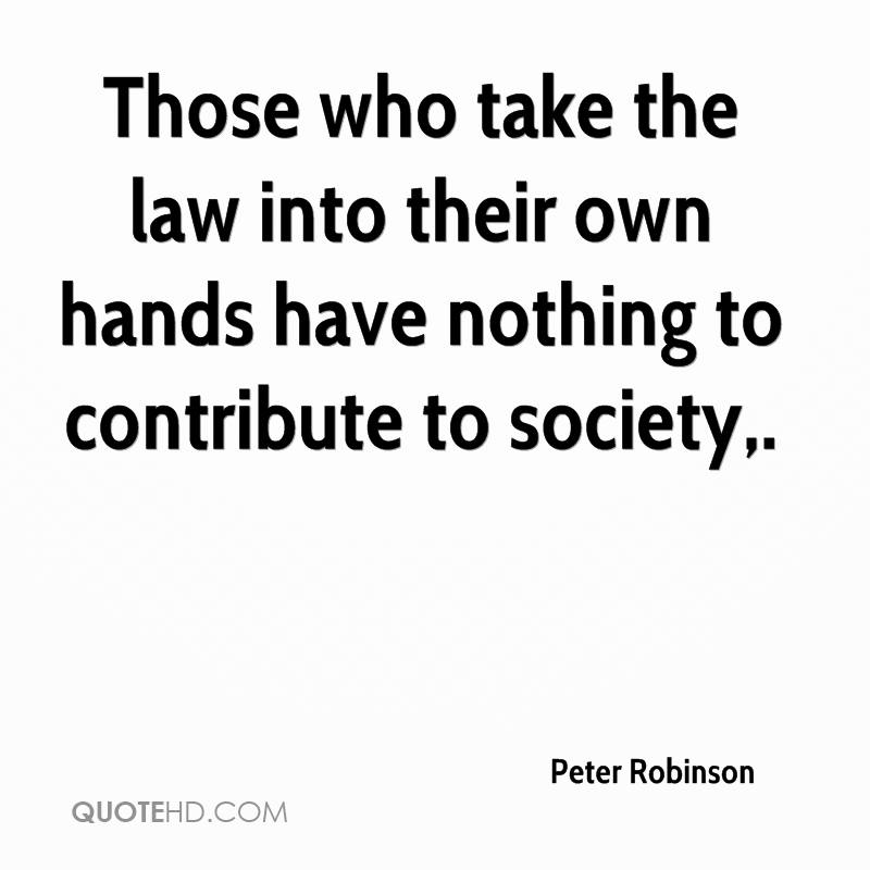 Those who take the law into their own hands have nothing to contribute to society.