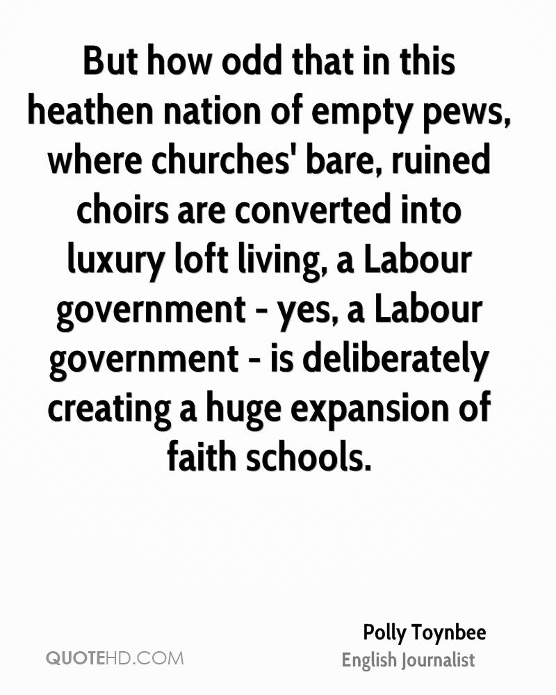 But how odd that in this heathen nation of empty pews, where churches' bare, ruined choirs are converted into luxury loft living, a Labour government - yes, a Labour government - is deliberately creating a huge expansion of faith schools.