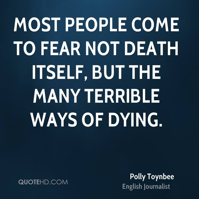 Most people come to fear not death itself, but the many terrible ways of dying.