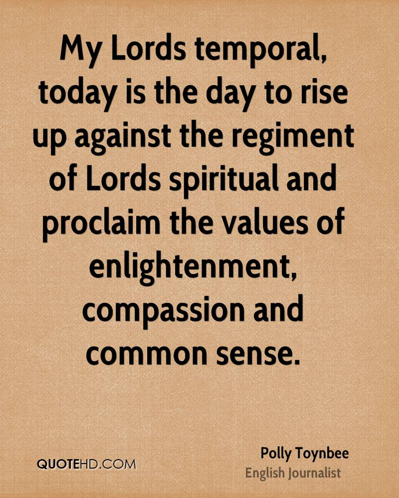 My Lords temporal, today is the day to rise up against the regiment of Lords spiritual and proclaim the values of enlightenment, compassion and common sense.