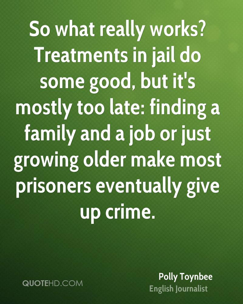 So what really works? Treatments in jail do some good, but it's mostly too late: finding a family and a job or just growing older make most prisoners eventually give up crime.