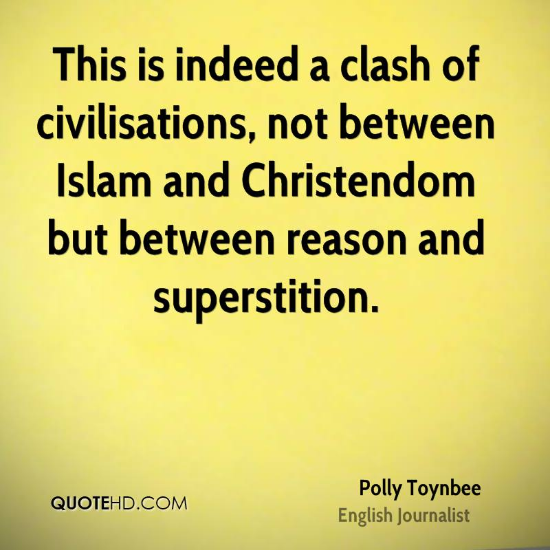 This is indeed a clash of civilisations, not between Islam and Christendom but between reason and superstition.