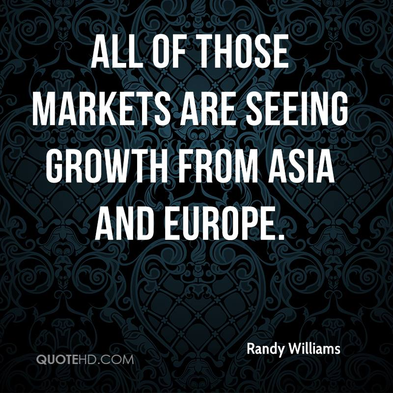 All of those markets are seeing growth from Asia and Europe.