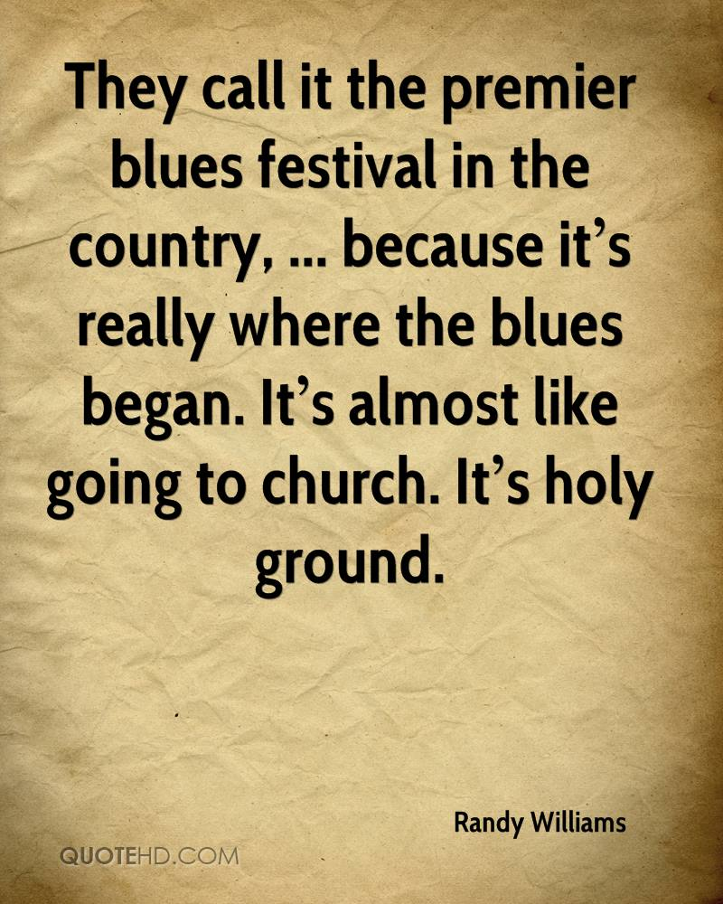 They call it the premier blues festival in the country, ... because it's really where the blues began. It's almost like going to church. It's holy ground.