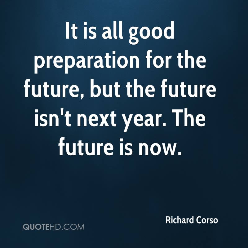Richard Corso Quotes QuoteHD Mesmerizing The Future Is Now Quote