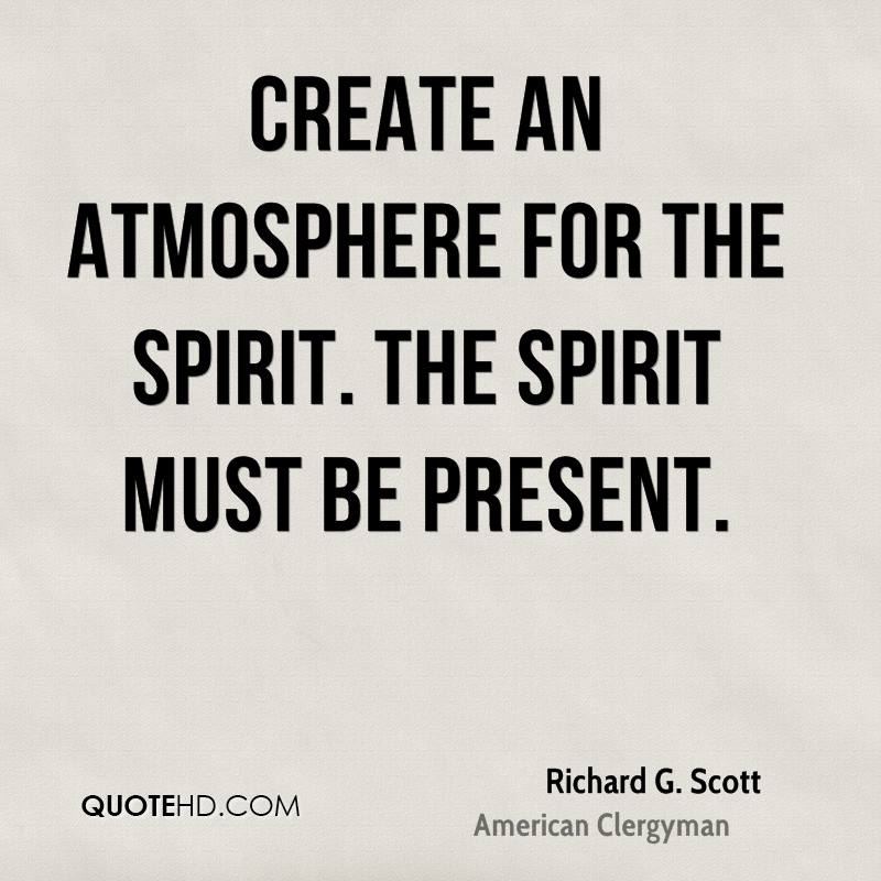 Create an atmosphere for the Spirit. The Spirit must be present.