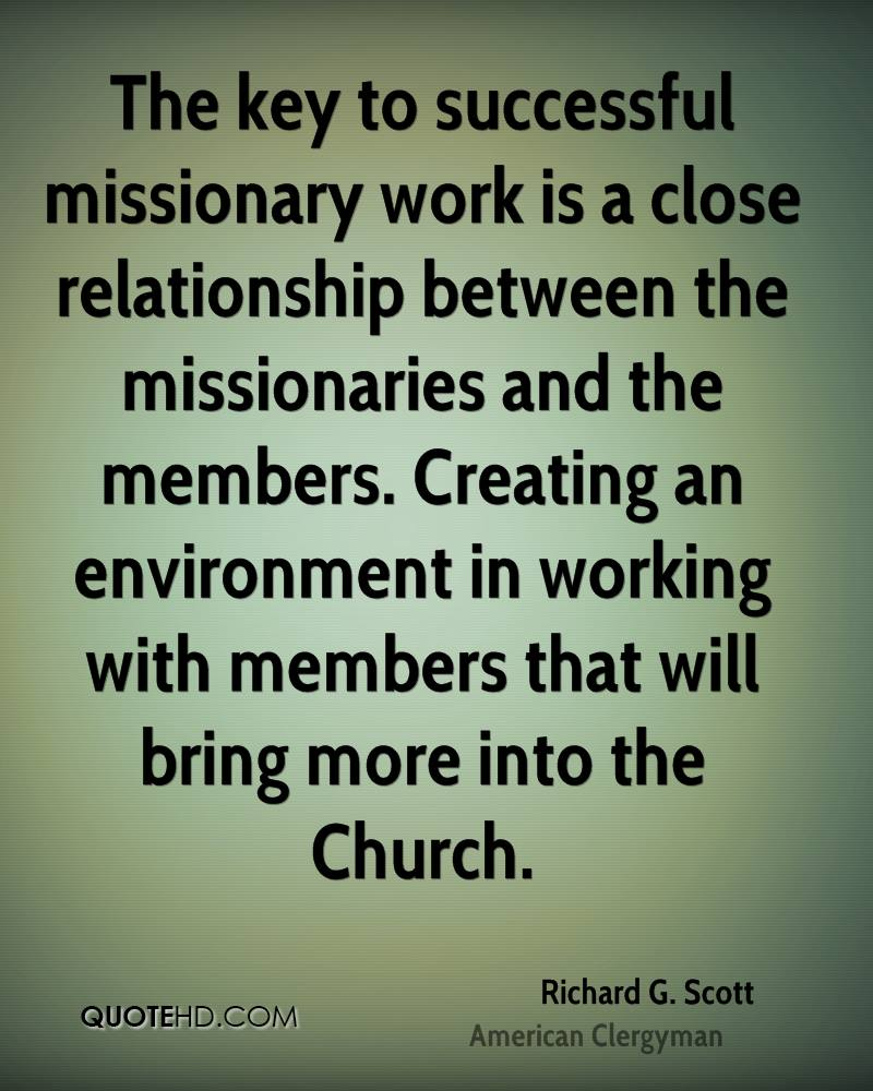 The key to successful missionary work is a close relationship between the missionaries and the members. Creating an environment in working with members that will bring more into the Church.