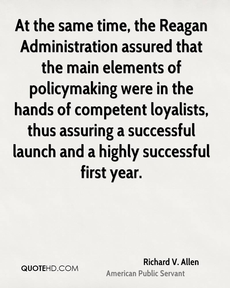 At the same time, the Reagan Administration assured that the main elements of policymaking were in the hands of competent loyalists, thus assuring a successful launch and a highly successful first year.