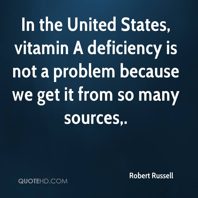 In the United States, vitamin A deficiency is not a problem because we get it from so many sources.