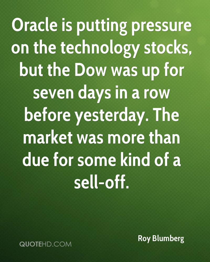 Oracle is putting pressure on the technology stocks, but the Dow was up for seven days in a row before yesterday. The market was more than due for some kind of a sell-off.