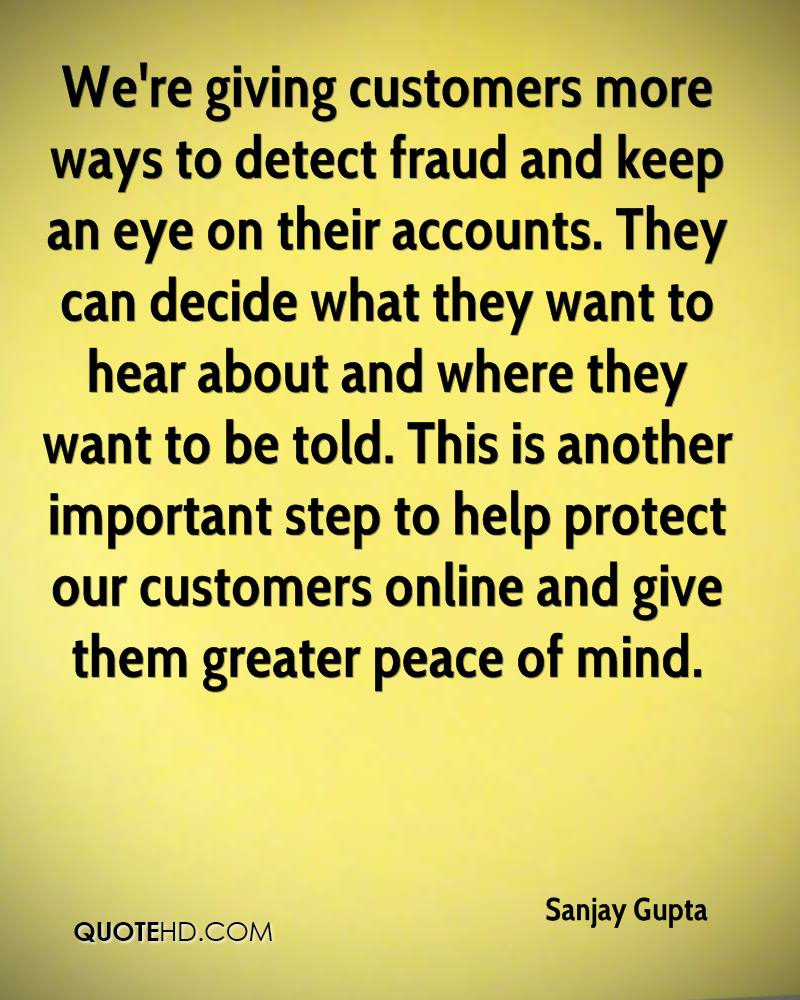 We're giving customers more ways to detect fraud and keep an eye on their accounts. They can decide what they want to hear about and where they want to be told. This is another important step to help protect our customers online and give them greater peace of mind.