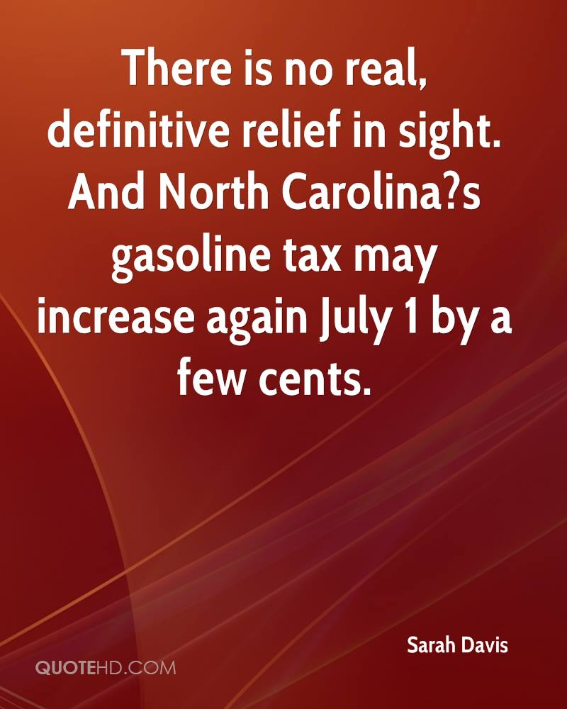 There is no real, definitive relief in sight. And North Carolina?s gasoline tax may increase again July 1 by a few cents.