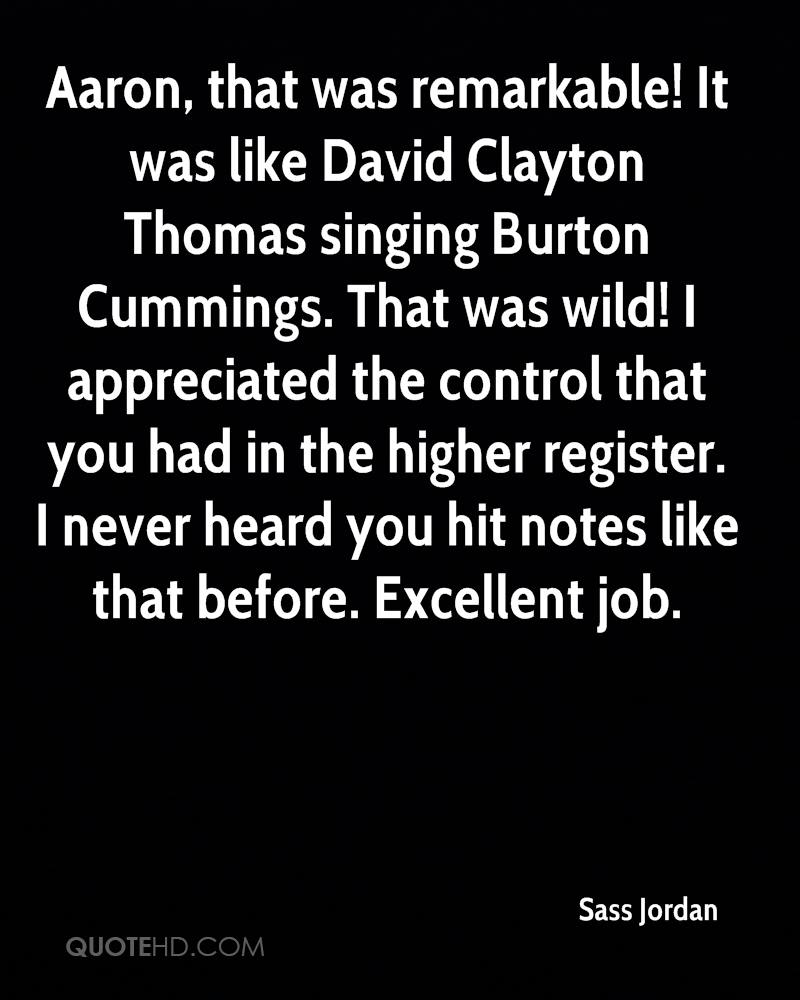 Aaron, that was remarkable! It was like David Clayton Thomas singing Burton Cummings. That was wild! I appreciated the control that you had in the higher register. I never heard you hit notes like that before. Excellent job.