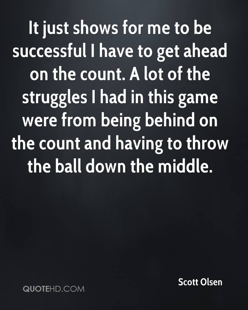 It just shows for me to be successful I have to get ahead on the count. A lot of the struggles I had in this game were from being behind on the count and having to throw the ball down the middle.