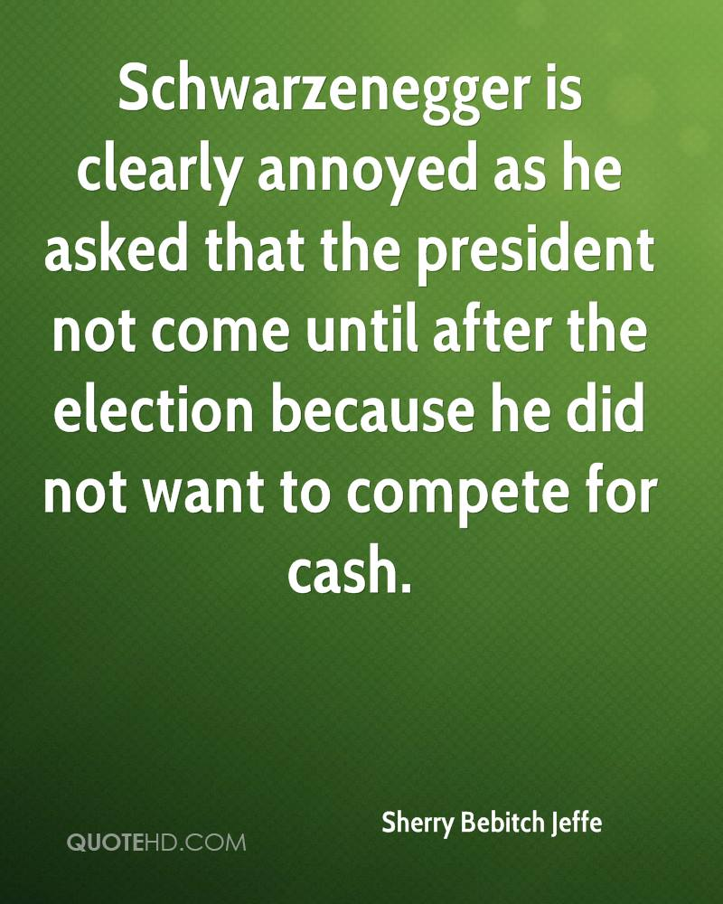 Schwarzenegger is clearly annoyed as he asked that the president not come until after the election because he did not want to compete for cash.