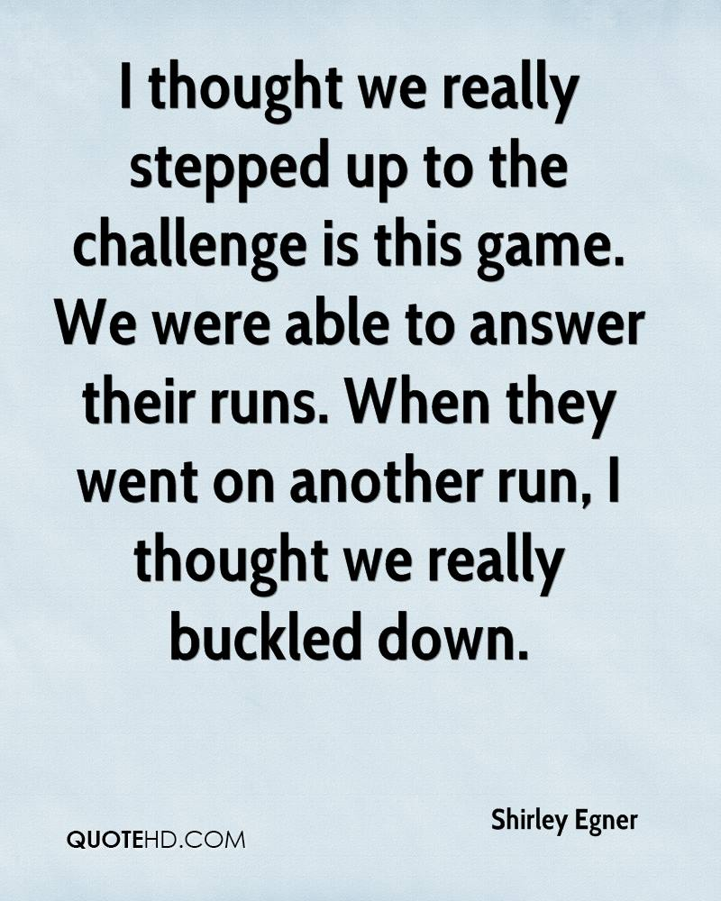 I thought we really stepped up to the challenge is this game. We were able to answer their runs. When they went on another run, I thought we really buckled down.