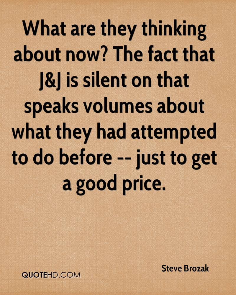 What are they thinking about now? The fact that J&J is silent on that speaks volumes about what they had attempted to do before -- just to get a good price.