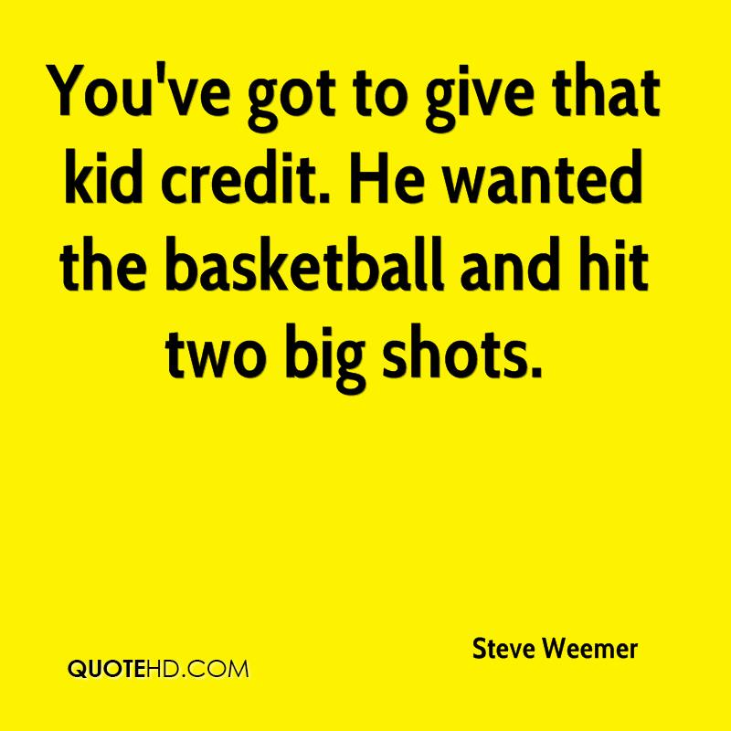 You've got to give that kid credit. He wanted the basketball and hit two big shots.