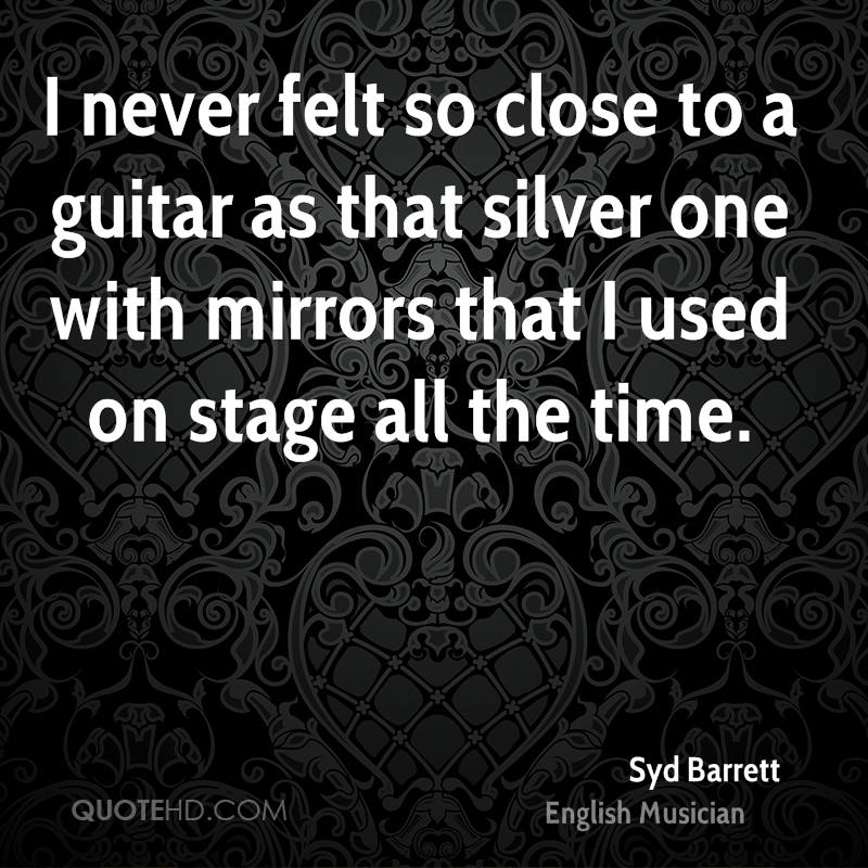 I never felt so close to a guitar as that silver one with mirrors that I used on stage all the time.