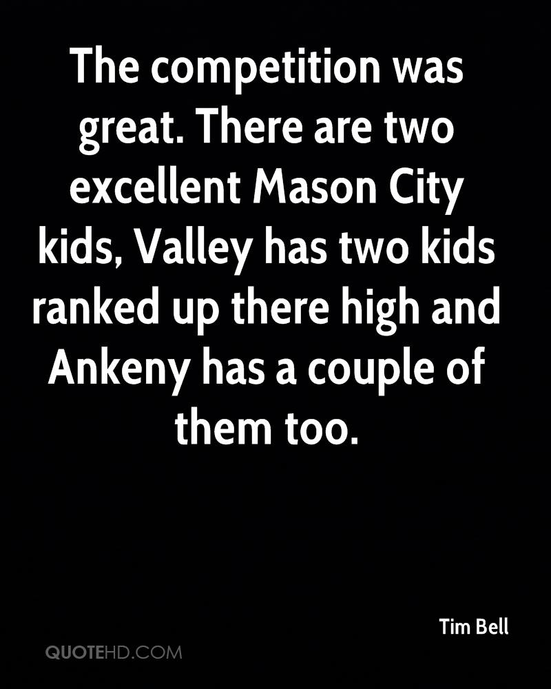 The competition was great. There are two excellent Mason City kids, Valley has two kids ranked up there high and Ankeny has a couple of them too.