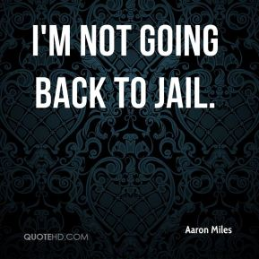 I'm not going back to jail.