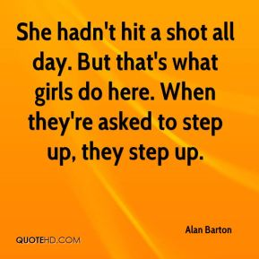 Alan Barton - She hadn't hit a shot all day. But that's what girls do here. When they're asked to step up, they step up.