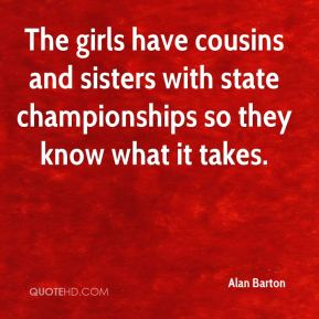 The girls have cousins and sisters with state championships so they know what it takes.