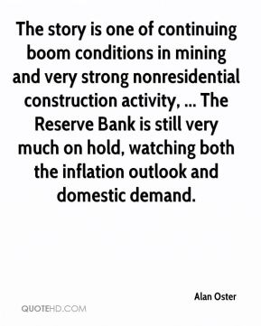 Alan Oster - The story is one of continuing boom conditions in mining and very strong nonresidential construction activity, ... The Reserve Bank is still very much on hold, watching both the inflation outlook and domestic demand.