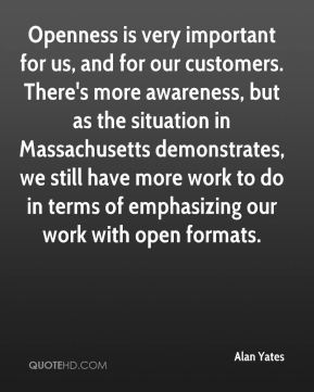 Openness is very important for us, and for our customers. There's more awareness, but as the situation in Massachusetts demonstrates, we still have more work to do in terms of emphasizing our work with open formats.