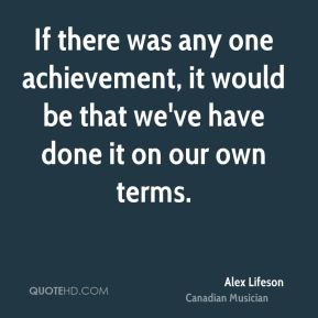 If there was any one achievement, it would be that we've have done it on our own terms.