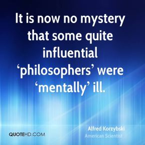 It is now no mystery that some quite influential 'philosophers' were 'mentally' ill.