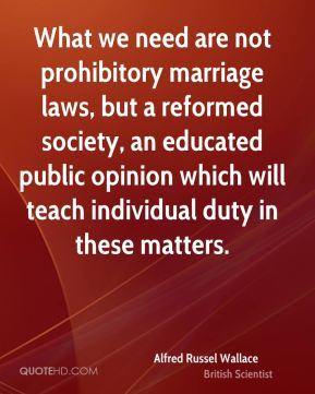 What we need are not prohibitory marriage laws, but a reformed society, an educated public opinion which will teach individual duty in these matters.