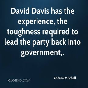 David Davis has the experience, the toughness required to lead the party back into government.