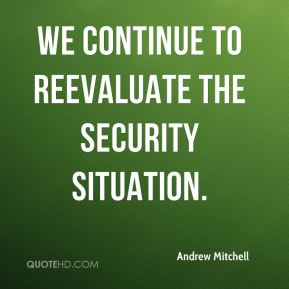 We continue to reevaluate the security situation.