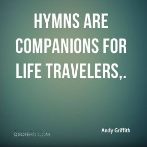 Andy Griffith - Hymns are companions for life travelers.