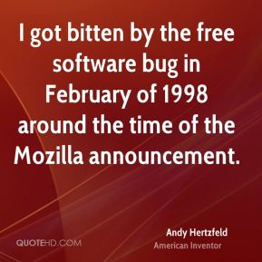 Andy Hertzfeld - I got bitten by the free software bug in February of 1998 around the time of the Mozilla announcement.