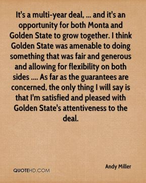 Andy Miller - It's a multi-year deal, ... and it's an opportunity for both Monta and Golden State to grow together. I think Golden State was amenable to doing something that was fair and generous and allowing for flexibility on both sides .... As far as the guarantees are concerned, the only thing I will say is that I'm satisfied and pleased with Golden State's attentiveness to the deal.