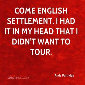 Come English Settlement, I had it in my head that I didn't want to tour.