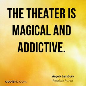 The theater is magical and addictive.
