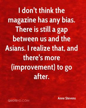 I don't think the magazine has any bias. There is still a gap between us and the Asians. I realize that, and there's more (improvement) to go after.
